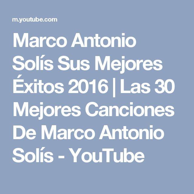 Marco Antonio Solís Sus Mejores Éxitos 2016 | Las 30 Mejores Canciones De Marco Antonio Solís - YouTube