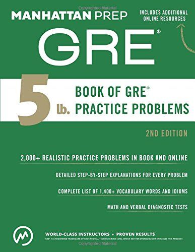 5 lb. Book of GRE Practice Problems, 2nd Edition (Instructional Guide Series) by Manhattan Prep http://www.amazon.com/dp/1941234518/ref=cm_sw_r_pi_dp_dtSHvb1ZS2YRM