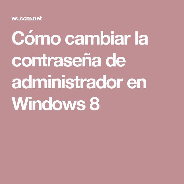 Cómo cambiar la contraseña de administrador en Windows 8