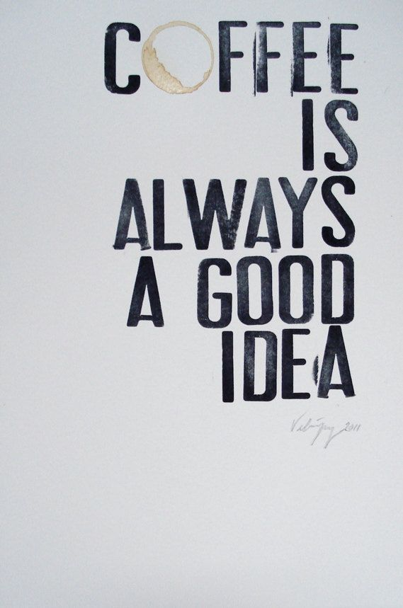 This is true, because the best ideas are often mentally brewed or communicated over a cup of coffee.