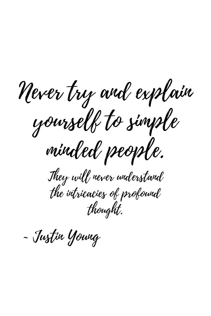 Never Try To Explain Yourself To Simple Minded People Quotes By Justin Young Smile Quotes New Quotes Mindfulness Quotes