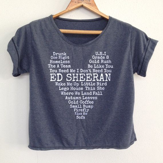 CROP Ed Sheeran Shirt (I asked the Etsy girl about this shirt and she said they no longer have it listed. Some sort of crop top like this would be awesome)
