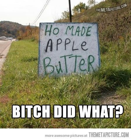 Ho Made Apple Butter - Bitch Did What?!
