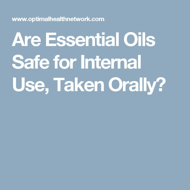Are Essential Oils Safe for Internal Use, Taken Orally?