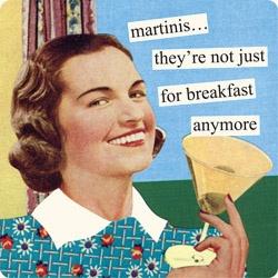 martinis...