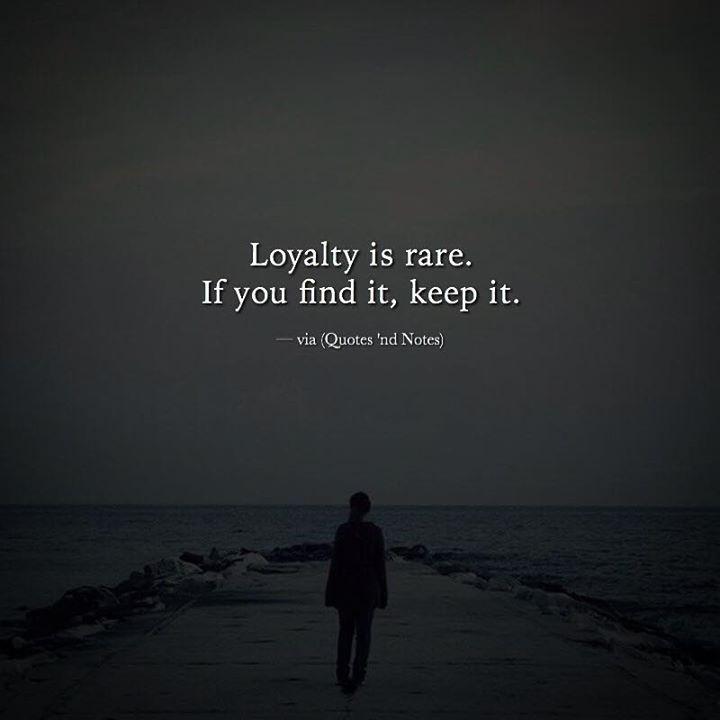 Loyalty is rare. If you find it keep it. via (http://ift.tt/2il0oJU)