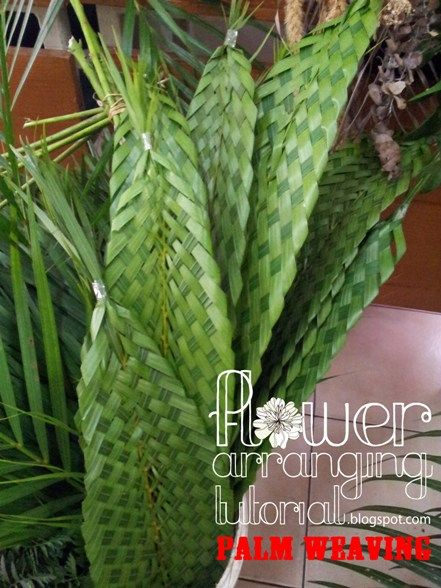 All About Arranging Flowers: Step by Step Tutorial: How to Make Woven Palm Leaf