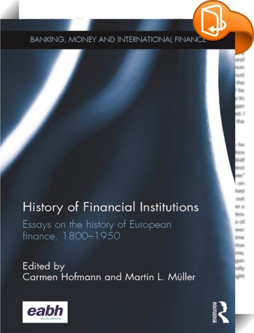 History of Financial Institutions    ::  <P>Globalization is not an external force but a result of concrete business decisions made by millions of entrepreneurs and managers across the world. As such, the modern corporation has completely altered the economic landscape; business and finance have shaped the international order of the modern world.</P> <P></P><I> <P>History of Financial Institutions</I> contributes to the analysis of how the modern corporation, business and finance have ...