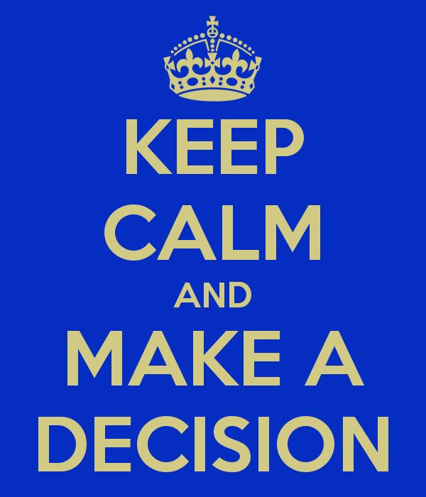 keep-calm-and-make-a-decision-8.png (600×700)