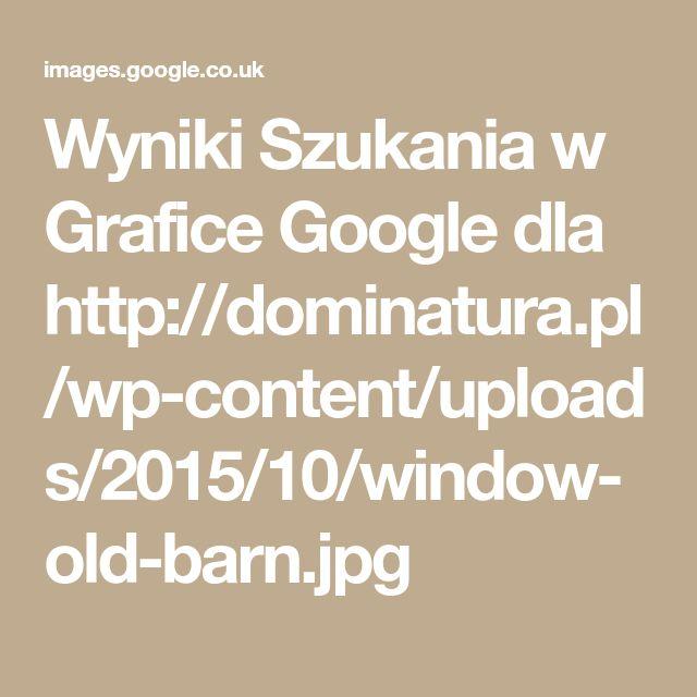 Wyniki Szukania w Grafice Google dla http://dominatura.pl/wp-content/uploads/2015/10/window-old-barn.jpg