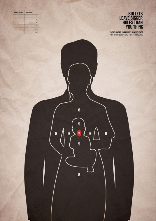 This hard-hitting print ad campaiging against gun violence comes from advertising and marketing agency Grey New York. The campaign, which features three human targets, including a small baby, calls for an update to the USA's antiquated gun laws. The ad, commissioned by non-profit organisation States United to Prevent Gun Violence, features the tagline 'Bullets leave bigger holes than you think'.