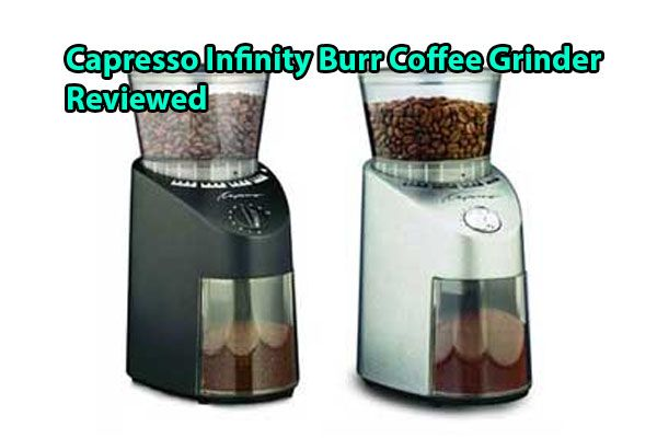 Capresso Infinity Burr Coffee Grinder Review 2017