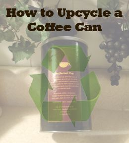 How to Upcycle or Repurpose a Coffee Can