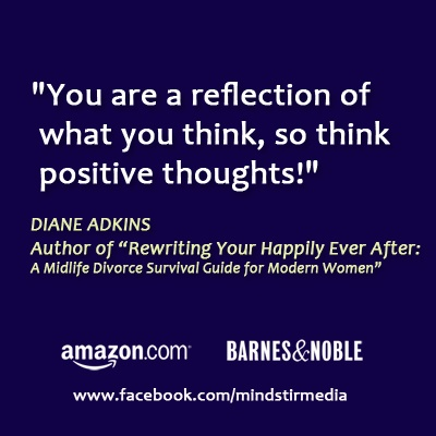 More great advice from Diane Adkins, author and life coach. #quotes #books http://www.mindstirmedia.com/2012/05/03/rewriting-your-happily-ever-after-a-midlife-divorce-survival-guide-for-modern-women-by-diane-adkins/