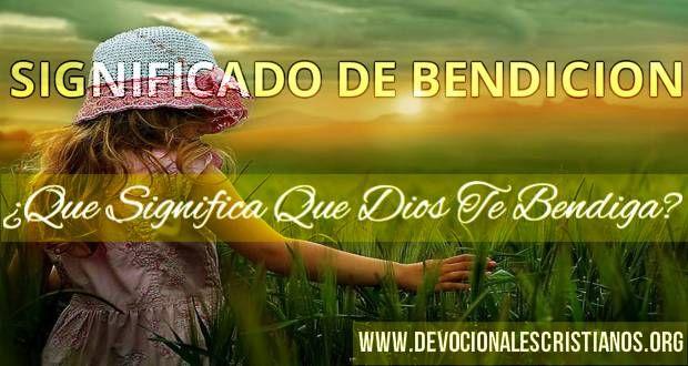 El Significado De La Bendición - 'Que Dios Te Bendiga' † Devocionales Cristianos