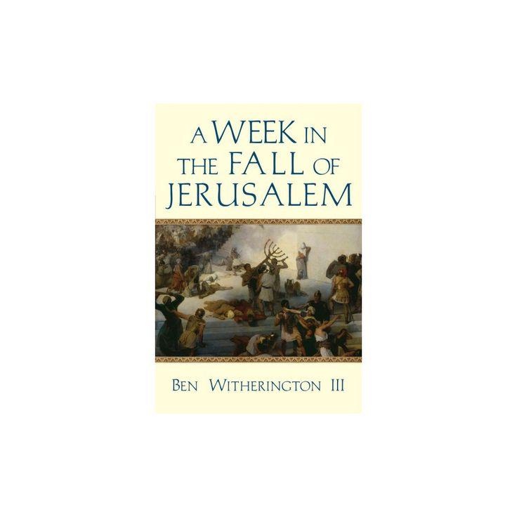 Week in the Fall of Jerusalem (Paperback) (Iii Ben Witherington)
