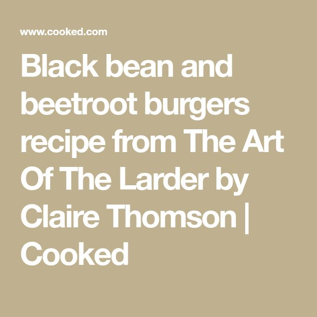Black bean and beetroot burgers recipe from The Art Of The Larder by Claire Thomson | Cooked