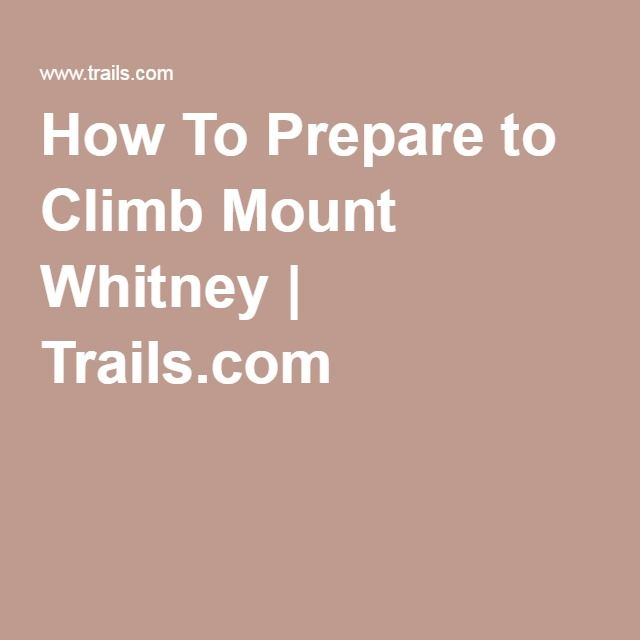 How To Prepare to Climb Mount Whitney | Trails.com