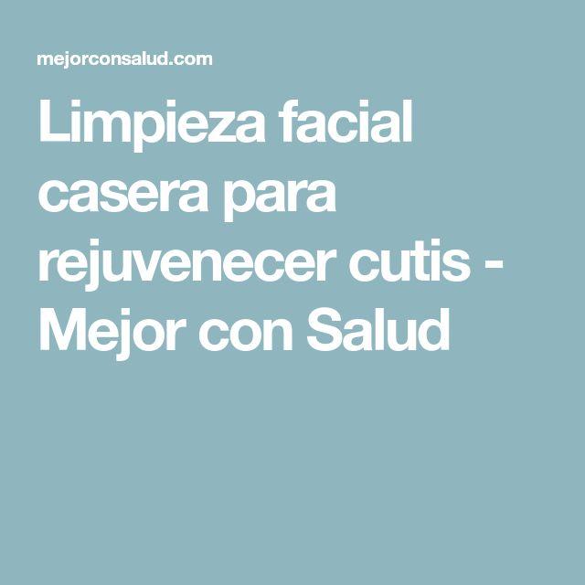 Limpieza facial casera para rejuvenecer cutis - Mejor con Salud