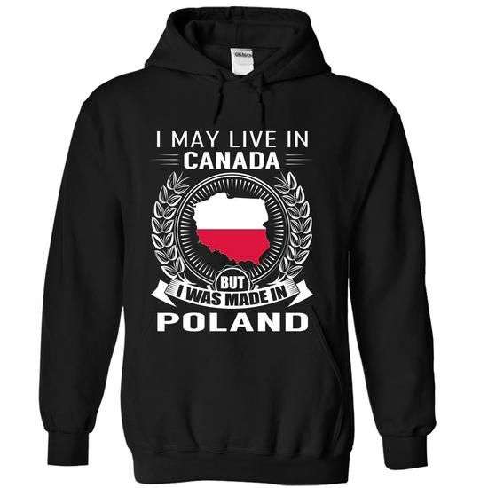 I May Live in Canada But I Was Made in Poland (New) #sunfrogshirt