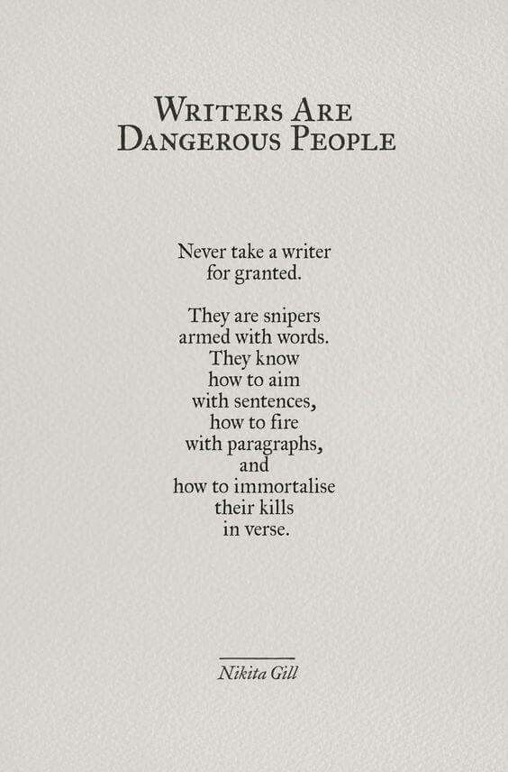 Writers are dangerous people