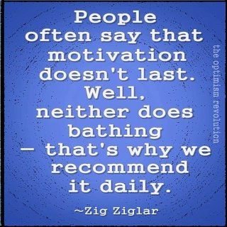 Motivation doesn't last: Words Of Wisdom, Inspiration Words, Get Motivation, Humor Inspiration, Bath, Funny Quotes, Daily Motivation, Zig Ziglar, Inspiration Quotes