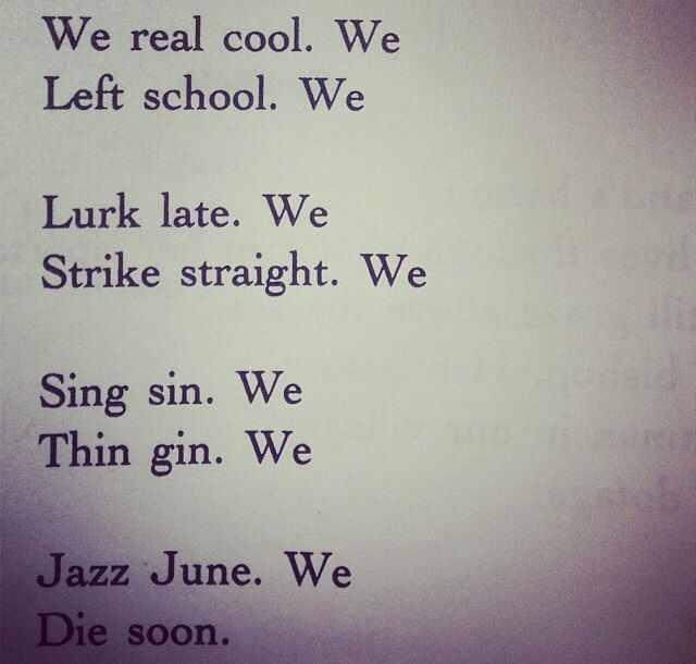 essays on we real cool by gwendolyn brooks In we real cool, gwendolyn brooks utilizes a series of internal rhymes in her fairly short and simple poem the rhyming structure consists of aa bb cc dd.