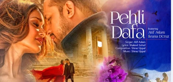 Pehli Dafa song video by Atif Aslam and Ileana D'Cruz