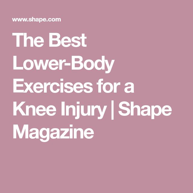 The Best Lower-Body Exercises for a Knee Injury | Shape Magazine