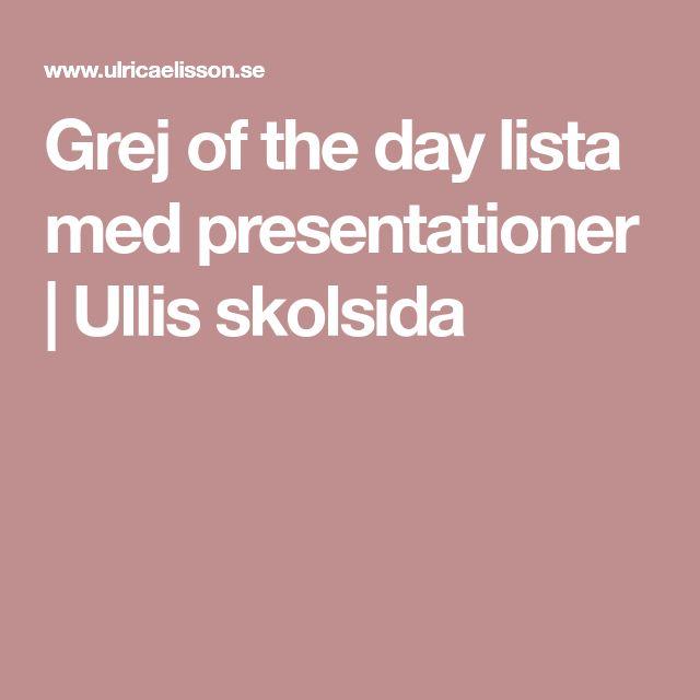 Grej of the day lista med presentationer   Ullis skolsida