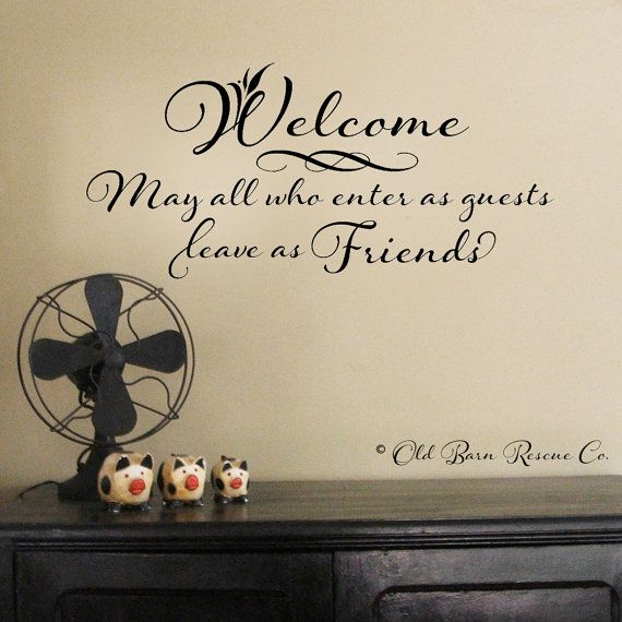 Vinyl Wall Decal - Welcome - May all who enter as guests leave as Friends