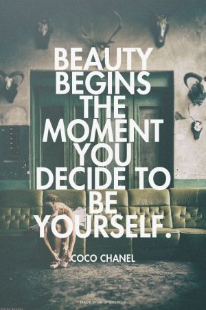 Beauty begins the moment you decide to be yourself. -Coco Chanel