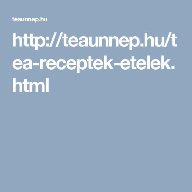 http://teaunnep.hu/tea-receptek-etelek.html