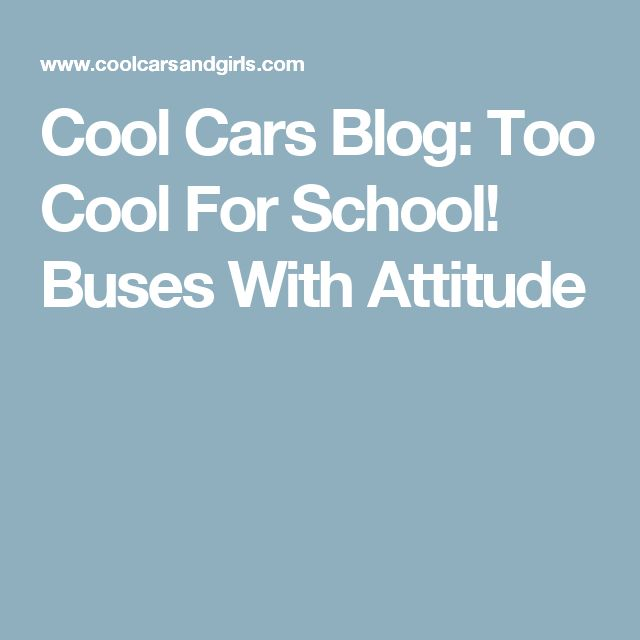 Cool Cars Blog: Too Cool For School! Buses With Attitude