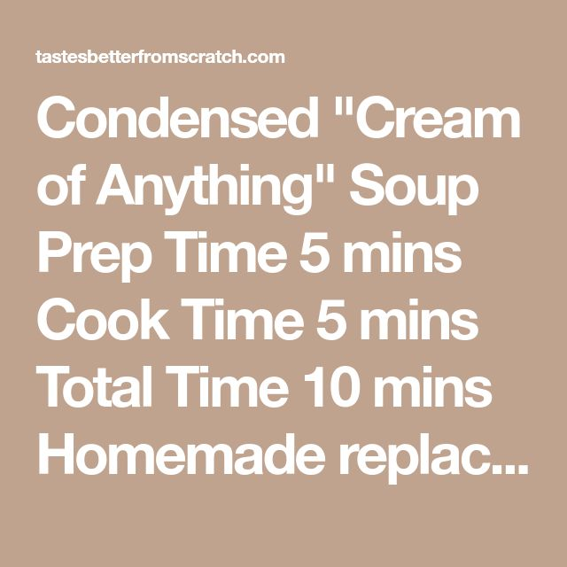 "Condensed ""Cream of Anything"" Soup Prep Time 5 mins Cook Time 5 mins Total Time 10 mins   Homemade replacement for any Condensed Cream of Soup recipes. Makes the equivalent of one (10.75 oz) can. Course: Main Course, Soup Cuisine: American Servings: 1 can Calories: 367 kcal Author: Lauren Allen Ingredients 1 cup cold milk 2 Tbsp cornstarch 1 1/2 Tbsp butter 1 tsp chicken bouillon 1/2 tsp salt ⅛ black pepper ¼ tsp onion powder ¼ tsp garlic powder ⅛ tsp dried parsley Instructions In a small…"