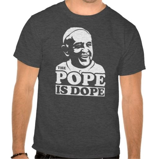 THE POPE IS DOPE - Pope Francis T-shirt