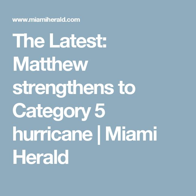 The Latest: Matthew strengthens to Category 5 hurricane   Miami Herald