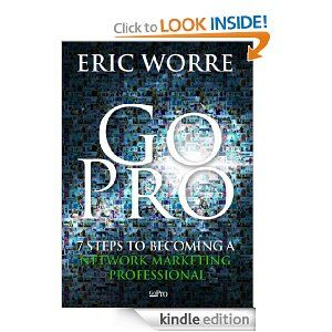 Amazon.com: Go Pro - 7 Steps to Becoming a Network Marketing Professional eBook: Eric Worre: Kindle Store
