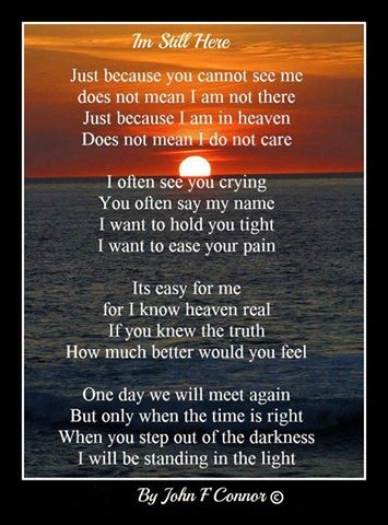 """""""I'm Still Here"""" by John F. Connor This is such a beautiful poem, I posted it on my website so more people would see it!"""