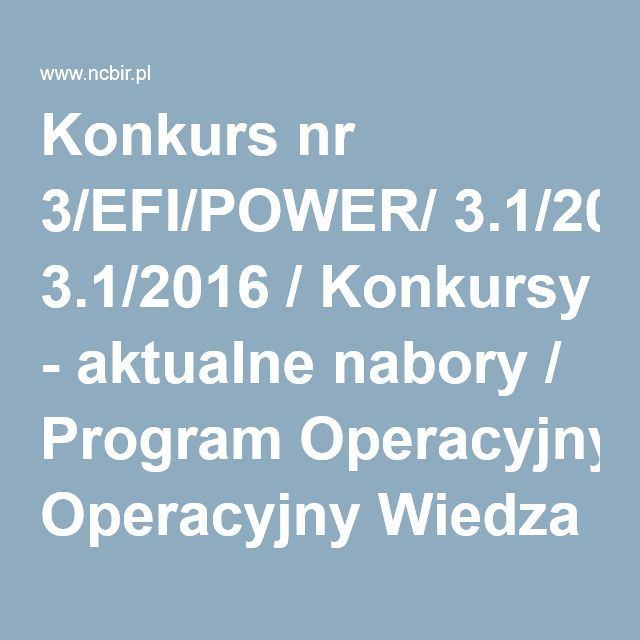 Konkurs nr 3/EFI/POWER/ 3.1/2016 / Konkursy - aktualne nabory / Program Operacyjny Wiedza Edukacja Rozwój / Fundusze europejskie / NCBR