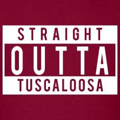 Straight Outta Tuscaloosa, RTR!!!