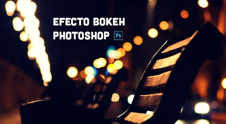 Tutorial: crear el efecto bokeh con Photoshop CS6 y CC