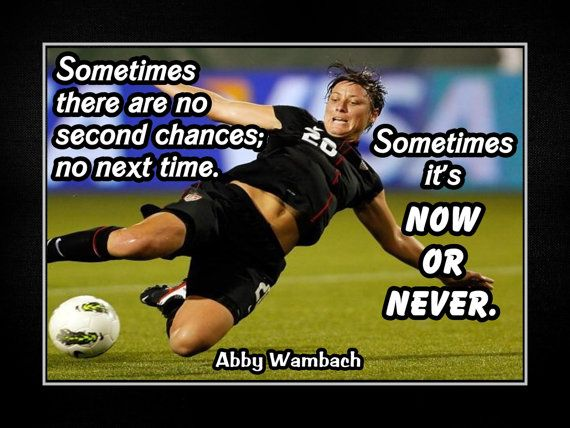 "Soccer Poster Abby Wambach Olympic Champion Photo Quote Wall Art Print 5x7"" to 11x14"" World Cup - Sometimes It's Now Or Never -Free USA Ship"