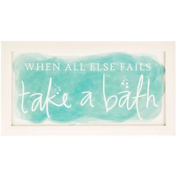 """""""when all else fails, take a bath"""" for the main bath shelving - maybe could try this as a cricut project sign"""
