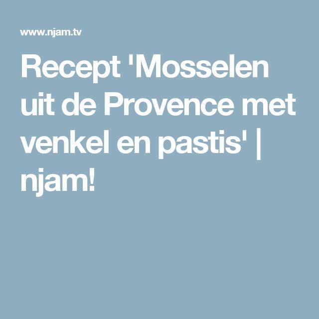 Recept 'Mosselen uit de Provence met venkel en pastis' | njam!