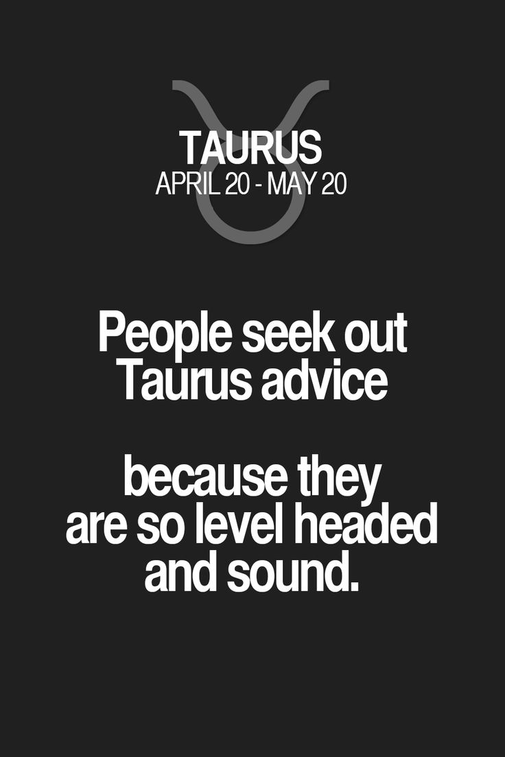 People seek out Taurus advice because they are so level headed and sound. Taurus | Taurus Quotes | Taurus Zodiac Signs