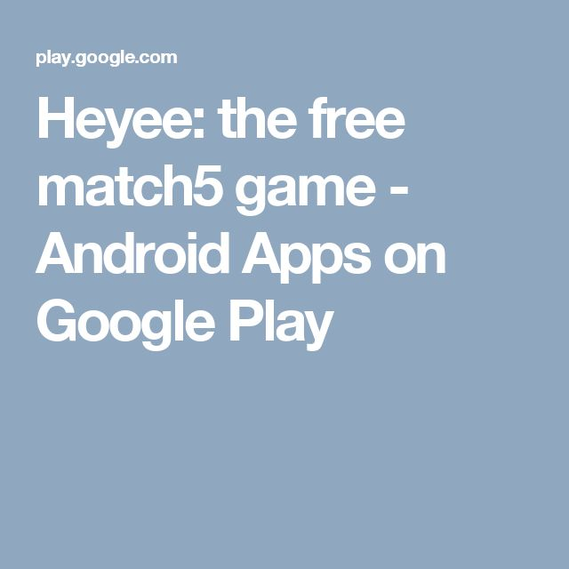Heyee: the free match5 game - Android Apps on Google Play