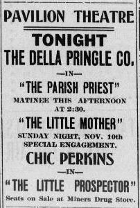 "Pavilion Theatre for November 9, 1907, Della Pringle in ""The Parish Priest"" and ""The Little Mother"" and Chic Perkins in ""The Little Prospector"" - Tonopah Daily Bonanza, November 9, 1907"