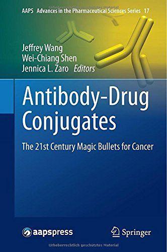 Antibody-Drug Conjugates: The 21st Century Magic Bullets for Cancer: Jeffrey Wang, Wei-Chiang Shen, Jennica L. Zaro: 9783319130804: Books - Amazon.ca