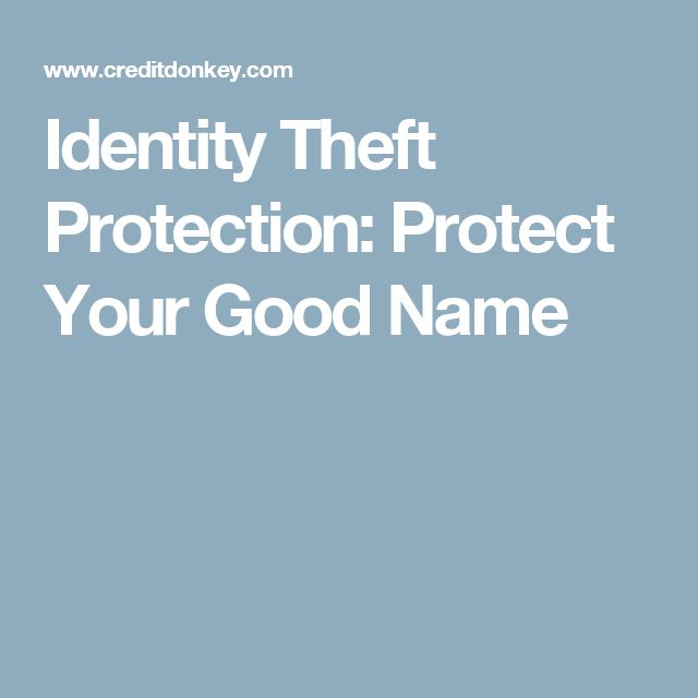 Identity Theft Protection: Protect Your Good Name